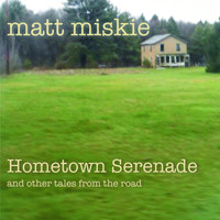 Matt Miskie - Hometown Serenade and Other Tales from the Road