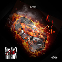 Ace - You Aint Gotta Throw (Explicit)