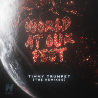 Timmy Trumpet - World at Our Feet (Remixes)