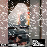 Rain Sounds Sleep - Rainy Slumber Oscillations