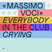 massimo voci - Everybody In The Club Crying