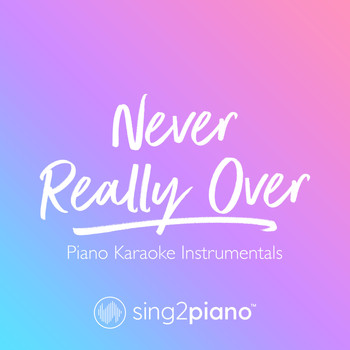 Sing2Piano - Never Really Over (Piano Karaoke Instrumentals)