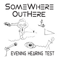 Somewhere Outhere - Evening Hearing Test