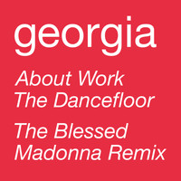 Georgia - About Work The Dancefloor (The Black Madonna Remix)