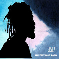 Sizzla - LIVING WITHOUT FOOD