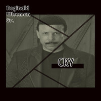 Reginald Wiseman, Sr. - Cry