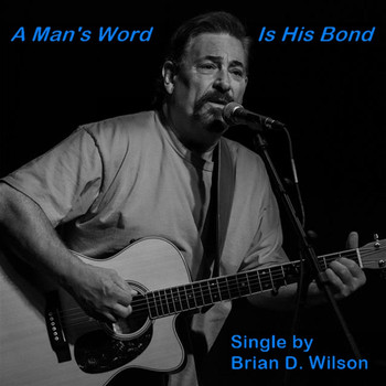 Brian D. Wilson - A Man's Word Is His Bond