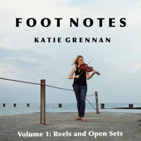 Katie Grennan - Foot Notes, Vol. 1: Reels and Open Sets
