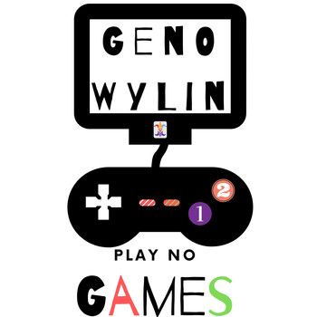 Geno Wylin - Play No Games