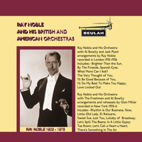 Ray Noble & Ray Noble Orchestra feat. Jack Plant, Al Bowlly & The Freshmen - Ray Noble and His British and American Orchestras