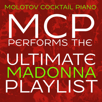 Molotov Cocktail Piano - MCP Performs the Ultimate Madonna Playlist