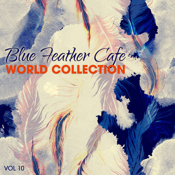 Various Artists - Blue Feather Café: World Collection, Vol. 10