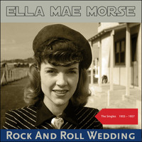 Ella Mae Morse - Rock And Roll Wedding (The Singles 1955 - 1957)