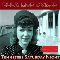 Ella Mae Morse - Tennessee Saturday Night (The Singles 1947 - 1952)