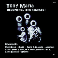 Tony Mafia - Decontrol (The Remixes)