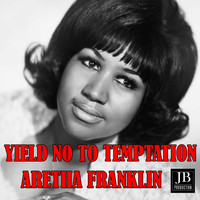 Aretha Franklin - Yield Not To Temptation