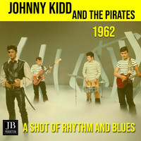 Johnny Kidd & The Pirates - A Shot Of Rhythm And Blues (1962)