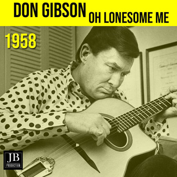 Don Gibson - Oh Lonesome Me (1958)