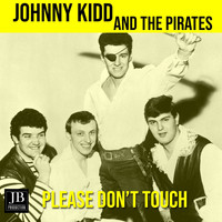 Johnny Kidd And The Pirates - Please Don't Touch