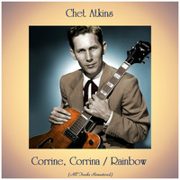 Chet Atkins - Corrine, Corrina / Rainbow (All Tracks Remastered)