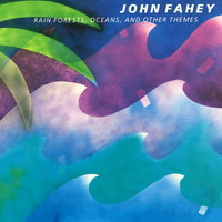 John Fahey - Rain Forests, Oceans, & Other Themes