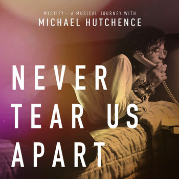 "INXS - Never Tear Us Apart (From ""Mystify: A Musical Journey With Michael Hutchence"")"