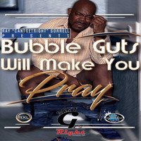 Ray Cantgetright Sorrell - Bubble Guts Will Make You Pray