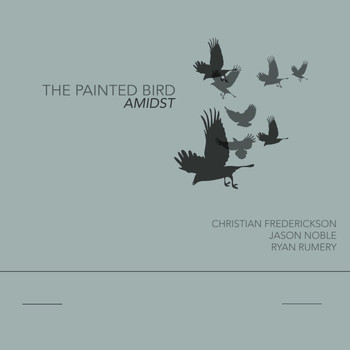 Christian Frederickson, Jason Noble and Ryan Rumery - The Painted Bird | Amidst