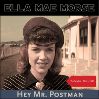 Ella Mae Morse - Hey Mr. Postman (The Singles 1945 - 1947)