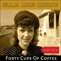 Ella Mae Morse - Forty Cups Of Coffee (The Singles 1953 - 1955)