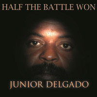 Junior Delgado - Half The Battle Won