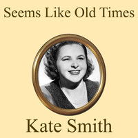 Kate Smith - Seems Like Old Times (1946)
