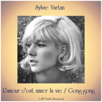 Sylvie Vartan - L'amour c'est aimer la vie / Gong-gong (All Tracks Remastered)