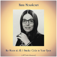 Nana Mouskouri - No Moon at All / Smoke Gets in Your Eyes (All Tracks Remastered)