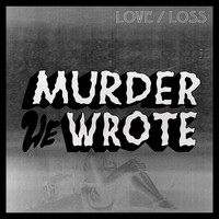 Murder He Wrote - Love / Loss