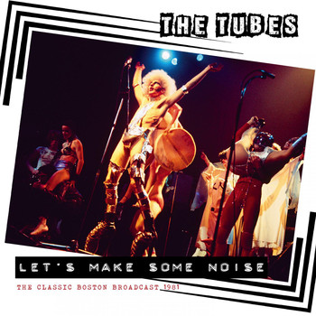 The Tubes - Let's Make Some Noise (Live 1981)