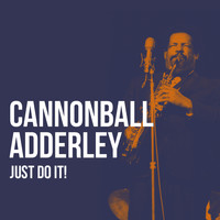Cannonball Adderley - Just Do It!