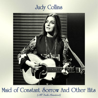 Judy Collins - Maid of Constant Sorrow and Other Hits (All Tracks Remastered)