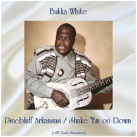 Bukka White - Pinebluff Arkansas / Shake 'Em on Down (All Tracks Remastered)