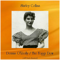 Shirley Collins - Dennis O'Reilly / The Foggy Dew (All Tracks Remastered)