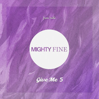 Mighty Fine - Give Me 5