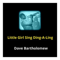 Dave Bartholomew - Little Girl Sing Ding-a-Ling