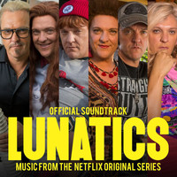 Chris Lilley - Lunatics (Official Soundtrack - Music From The Netflix Original Series [Explicit])
