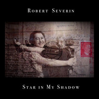Robert Severin - Star in My Shadow
