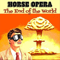 Horse Opera - The End of the World