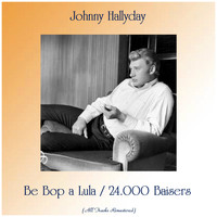 Johnny Hallyday - Be Bop a Lula / 24.000 Baisers (All Tracks Remastered)