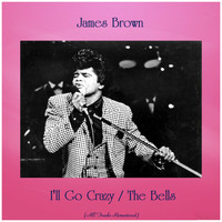 James Brown - I'll Go Crazy / The Bells (All Tracks Remastered)