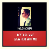 Paolo Bacilieri - Resta cu 'mme (stay here with me)