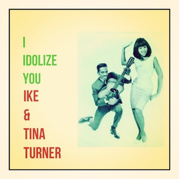 Ike & Tina Turner - I Idolize You