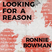 Ronnie Bowman - Looking For A Reason
